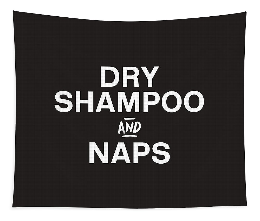 Dry Shampoo Tapestry featuring the mixed media Dry Shampoo and Naps Black and White- Art by Linda Woods by Linda Woods