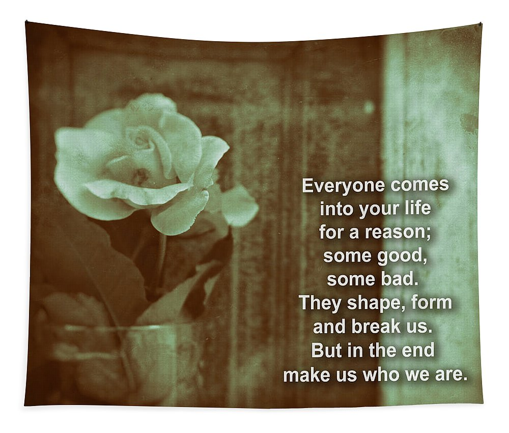 Everyone Comes Into Your Life For A Reason Tapestry featuring the digital art Everyone Comes Into Your Life For A Reason. Motivational Quote by Daniel Ghioldi
