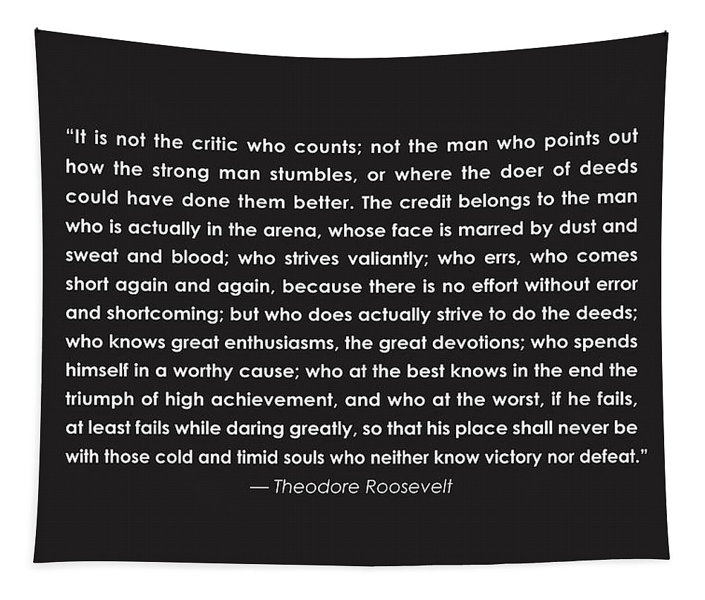 Teddy Roosevelt Quote Tapestry featuring the drawing It Is Not The Critic Who Counts by Greg Joens