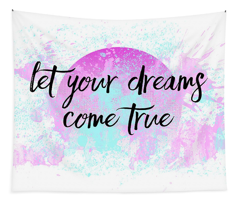 Abstract Tapestry featuring the digital art Text Art Let Your Dreams Come True by Melanie Viola