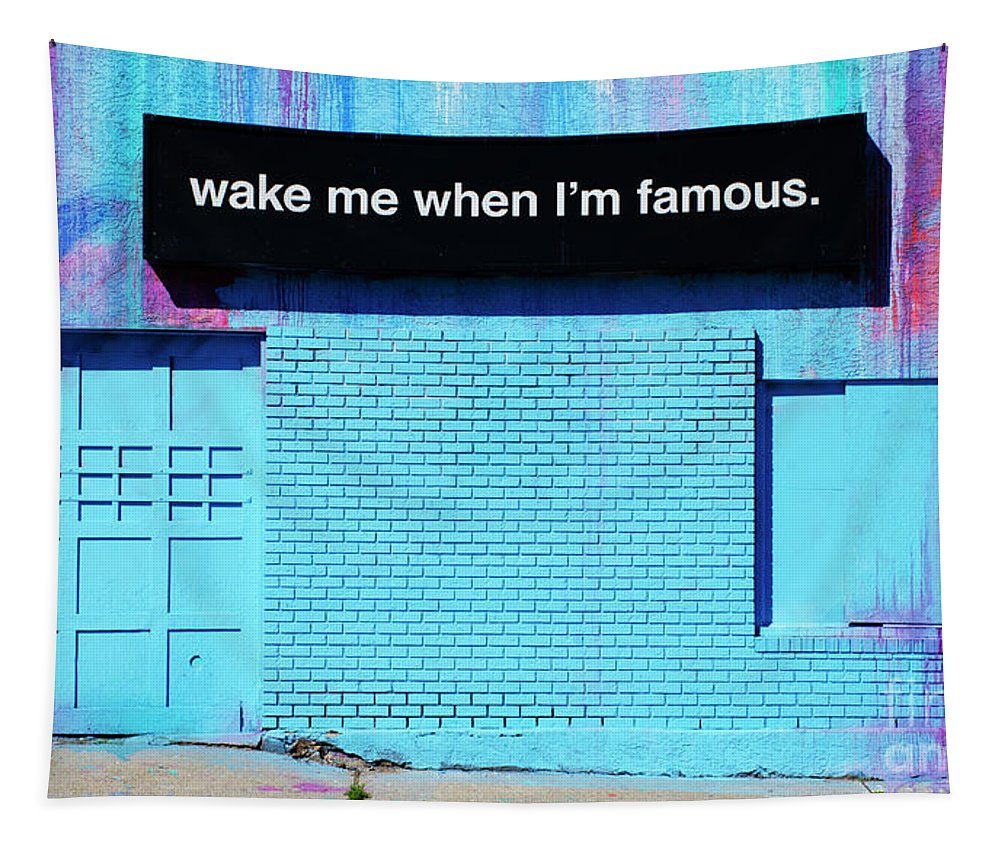 Sign Tapestry featuring the photograph Wake Me Up When I Am Famous by Bob Christopher