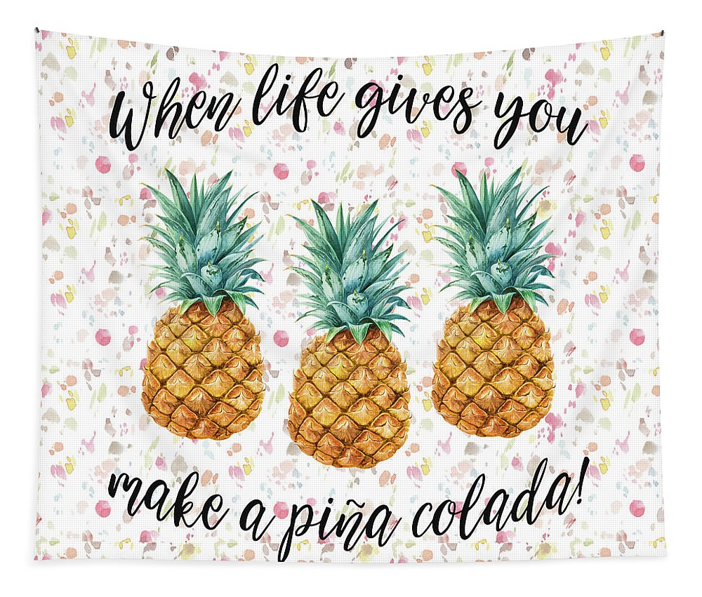 Pineapples Tapestry featuring the painting When Life Gives You Pineapple Make A Pina Colada by Georgeta Blanaru
