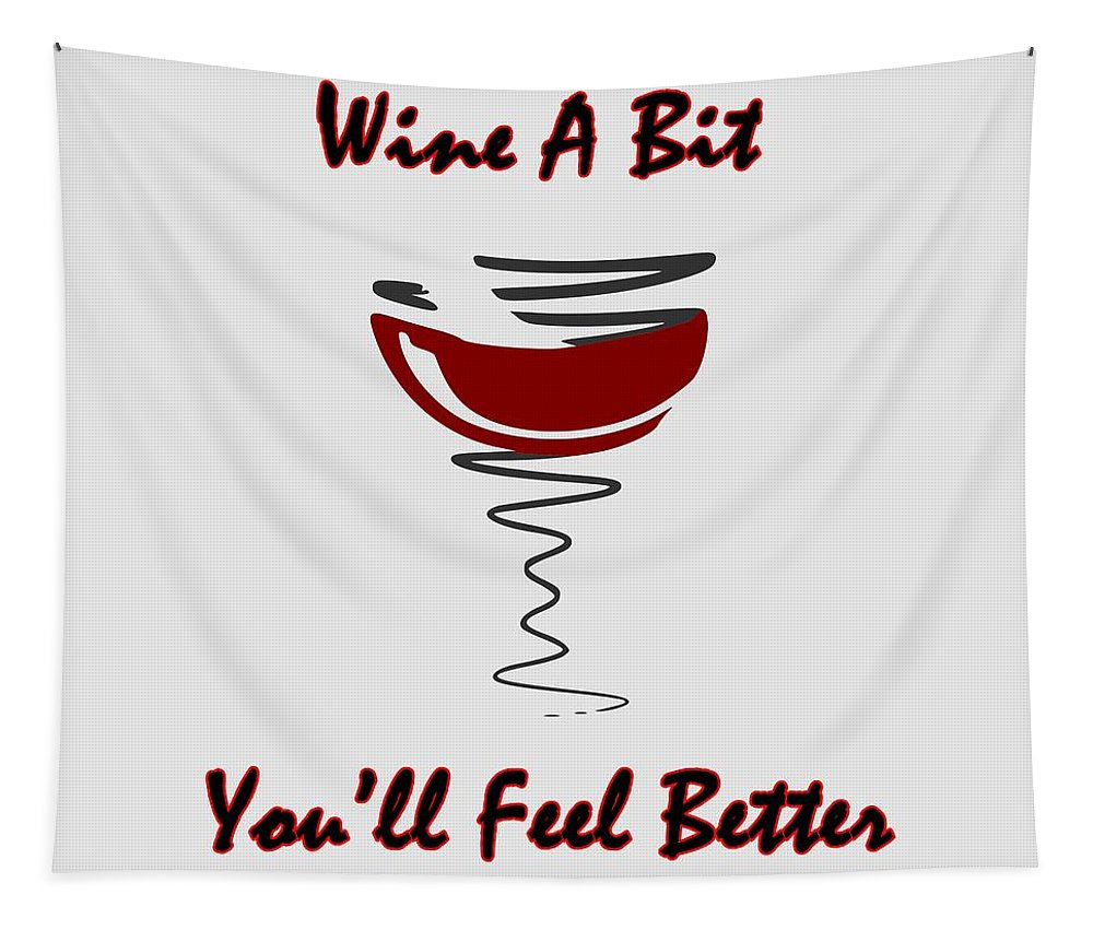 Wine Tapestry featuring the digital art Wine A Bit You'll Feel Better by Movie Poster Prints