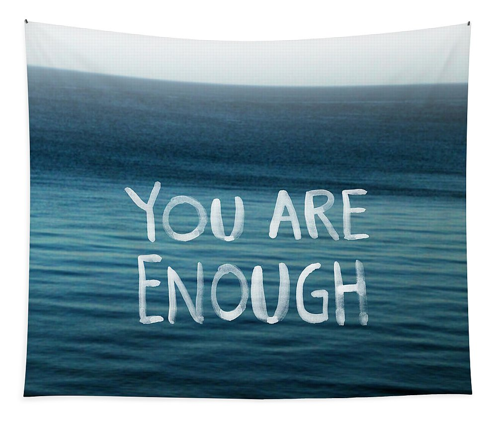 You Are Enough Tapestry featuring the photograph You Are Enough by Linda Woods
