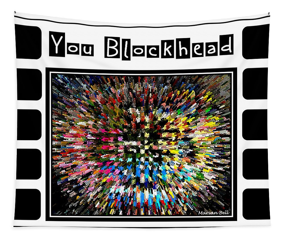 Digital Art Tapestry featuring the photograph You Blockhead Poster by Marian Bell