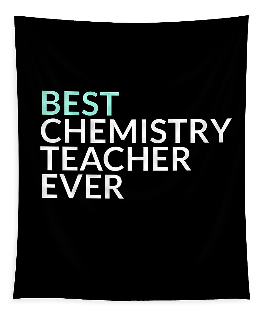 Chemistry-teacher Tapestry featuring the digital art Best Chemistry Teacher Ever by Mike G