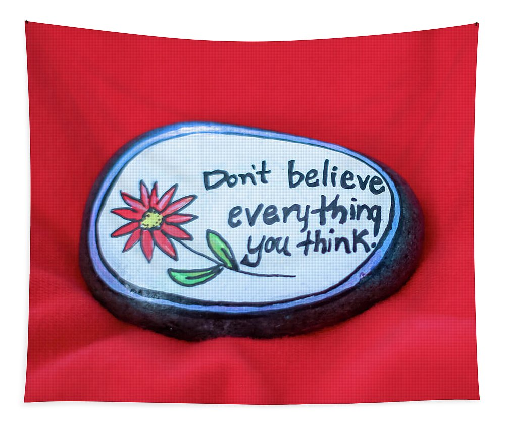 Think Tapestry featuring the photograph Don't Believe Everything You Think Painted Rock by Laura Smith