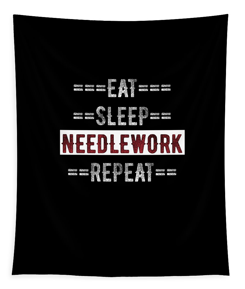 Needlework Tapestry featuring the digital art Needlework Gift Eat Sleep Repeat For Crafty People by Mike G