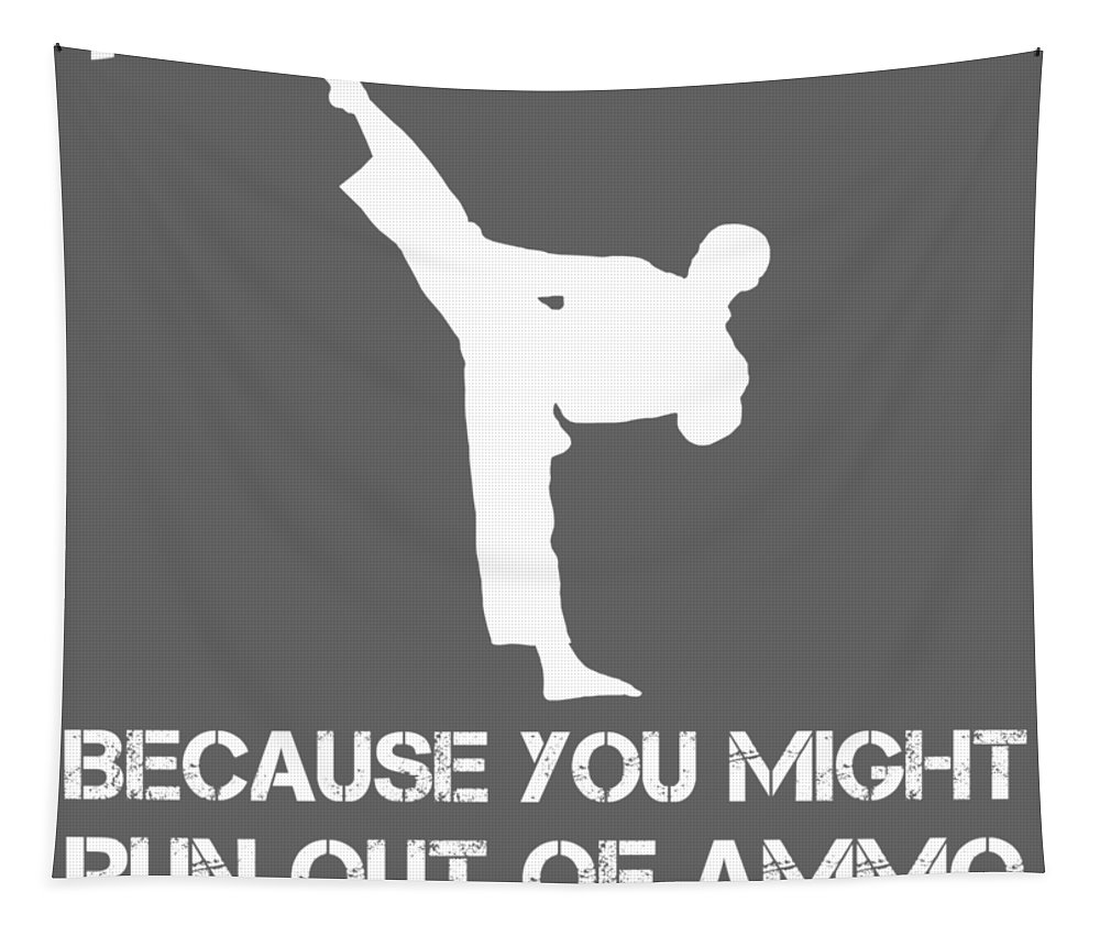 Taekwondo Tapestry featuring the digital art Taekwondo Because You Might Run Out Of Ammo by Do David
