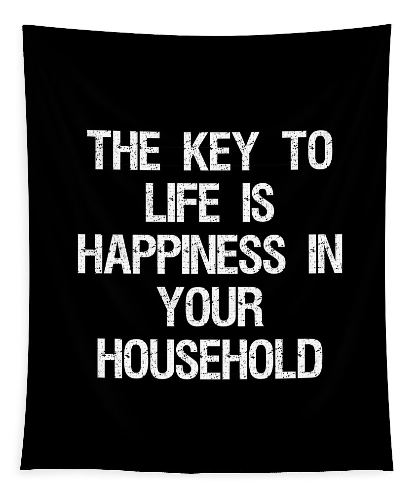 Cool Tapestry featuring the digital art The Key To Life Is Happiness In Your Household by Flippin Sweet Gear