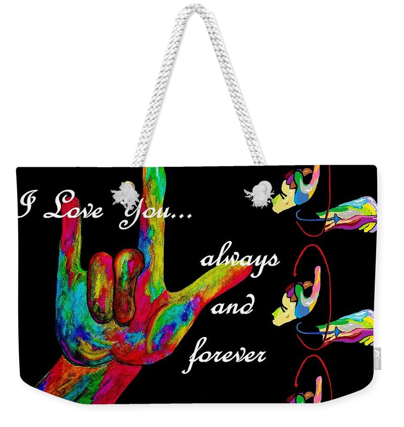 American Sign Language Weekender Tote Bag featuring the painting I Love You Always And Forever by Eloise Schneider Mote