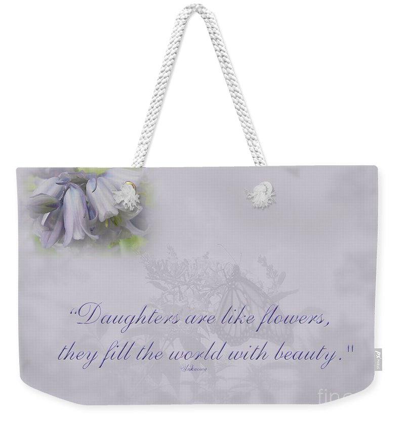 Daughter Weekender Tote Bag featuring the photograph Daughters Are Like Flowers by Mother Nature