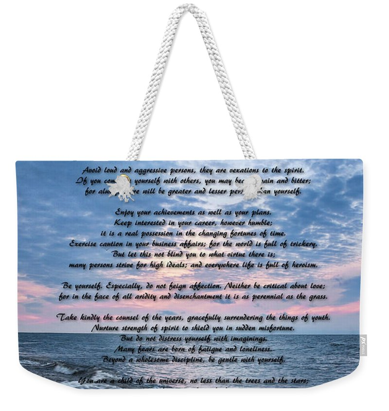 Desiderata Wisdom Weekender Tote Bag featuring the photograph Desiderata Wisdom by Dale Kincaid