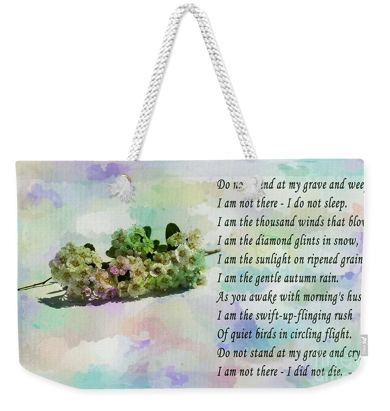 Do Not Stand At My Grave And Weep Weekender Tote Bag featuring the photograph Do Not Stand At My Grave And Weep by Barbara Griffin