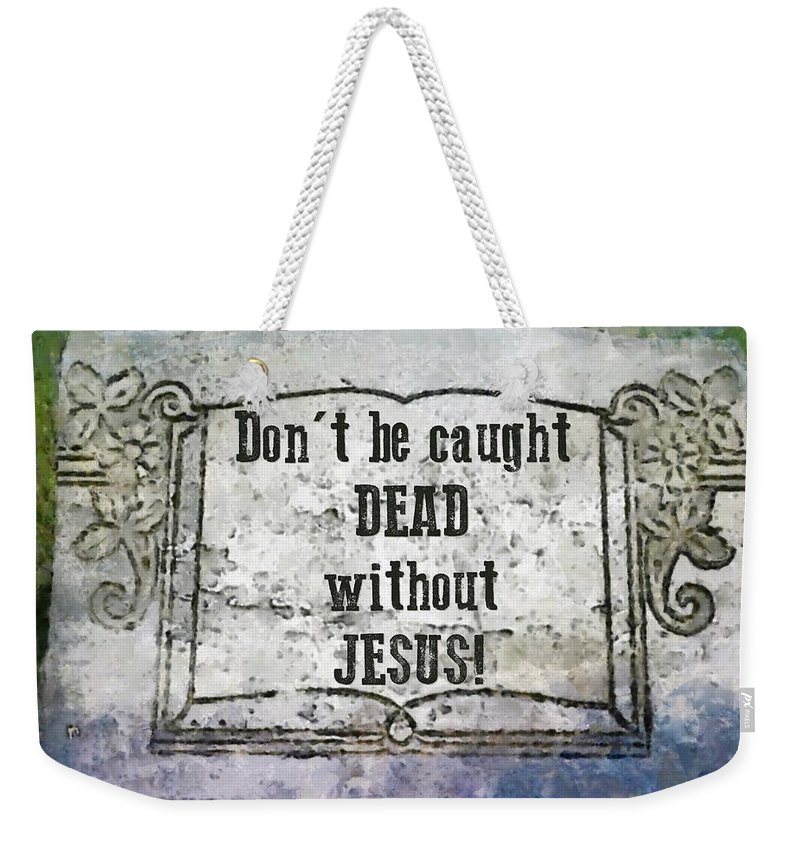 Verse Weekender Tote Bag featuring the digital art Don't Be Caught Dead by Michelle Greene Wheeler