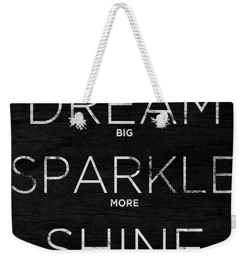 Dream Weekender Tote Bag featuring the digital art Dream, Sparkle, Shine (shine Bright) by South Social Studio