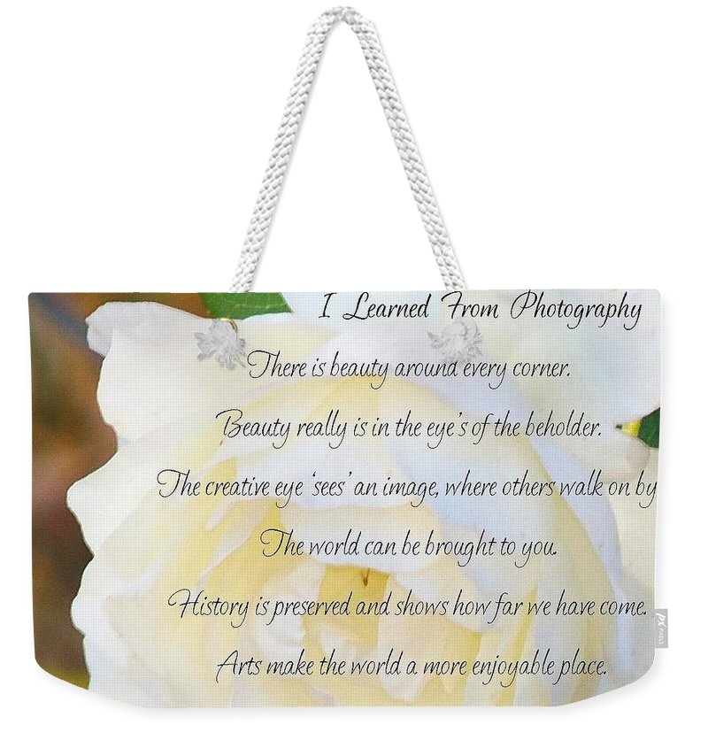 Acrylic Prints Weekender Tote Bag featuring the photograph Everything About Life From Photogaphy by Bobbee Rickard