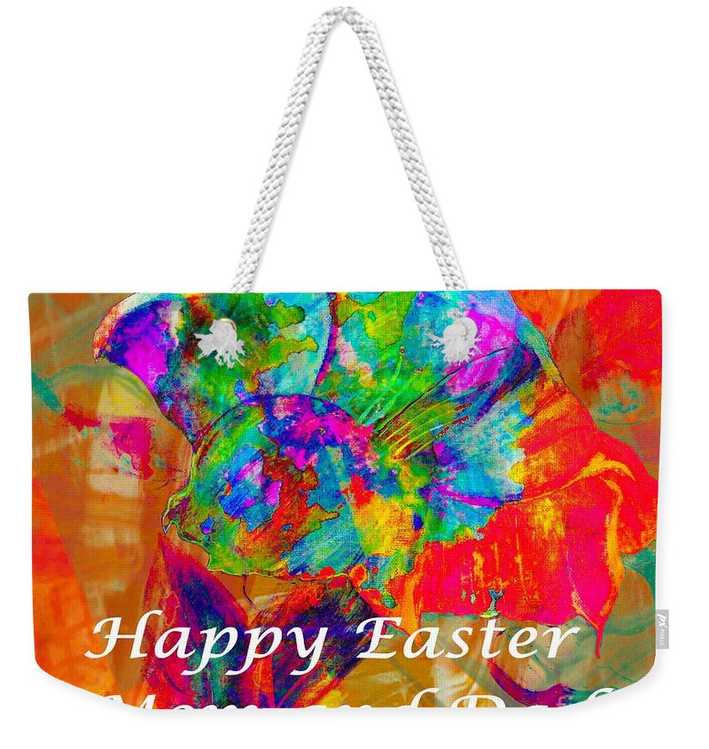 Happy Easter Mom And Dad Weekender Tote Bag featuring the photograph Happy Easter Mom And Dad by Barbara Griffin