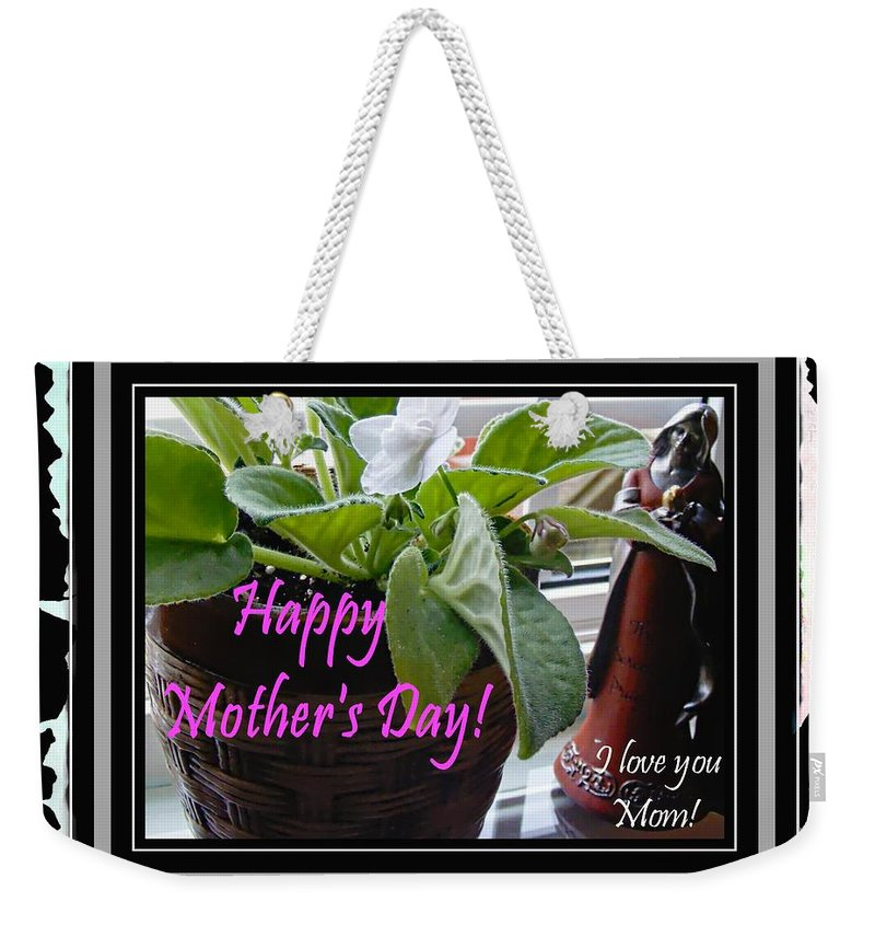 Happy Mother's Day I Love You Mom Weekender Tote Bag featuring the photograph Happy Mother's Day I Love You Mom by Barbara Griffin