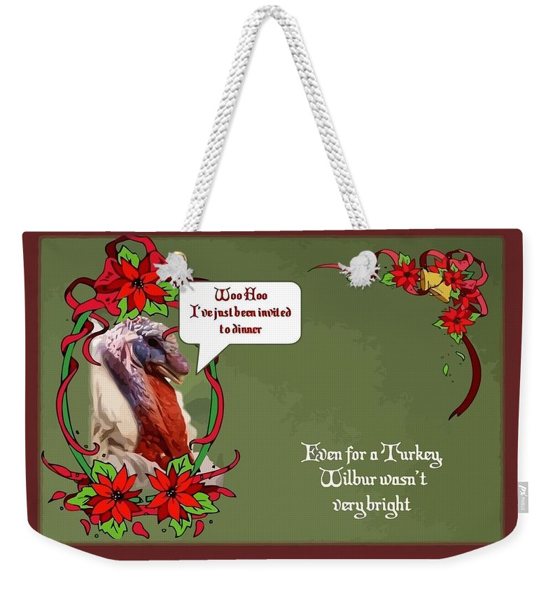 Christmas Weekender Tote Bag featuring the photograph I've Been Invited To A Turkey Dinner Holiday Greeting by Taiche Acrylic Art