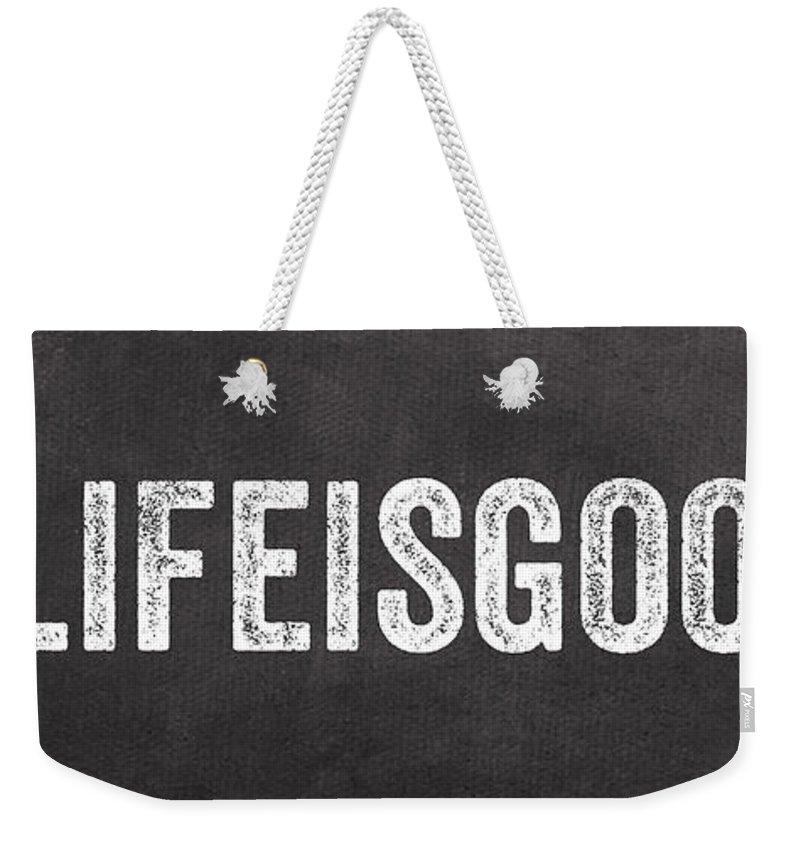 Sign Weekender Tote Bag featuring the painting Life Is Good by Linda Woods