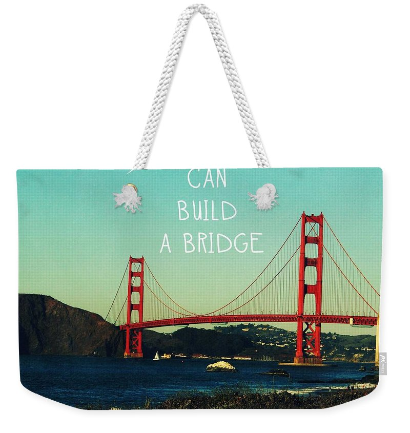 San Francisco Weekender Tote Bag featuring the photograph Love Can Build A Bridge- Inspirational Art by Linda Woods