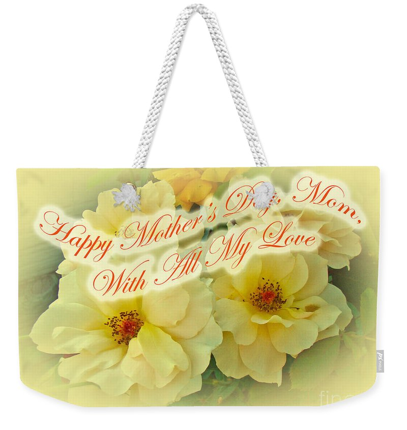 Mothers Day Weekender Tote Bag featuring the photograph Mother's Day Card - Yellow Roses by Mother Nature