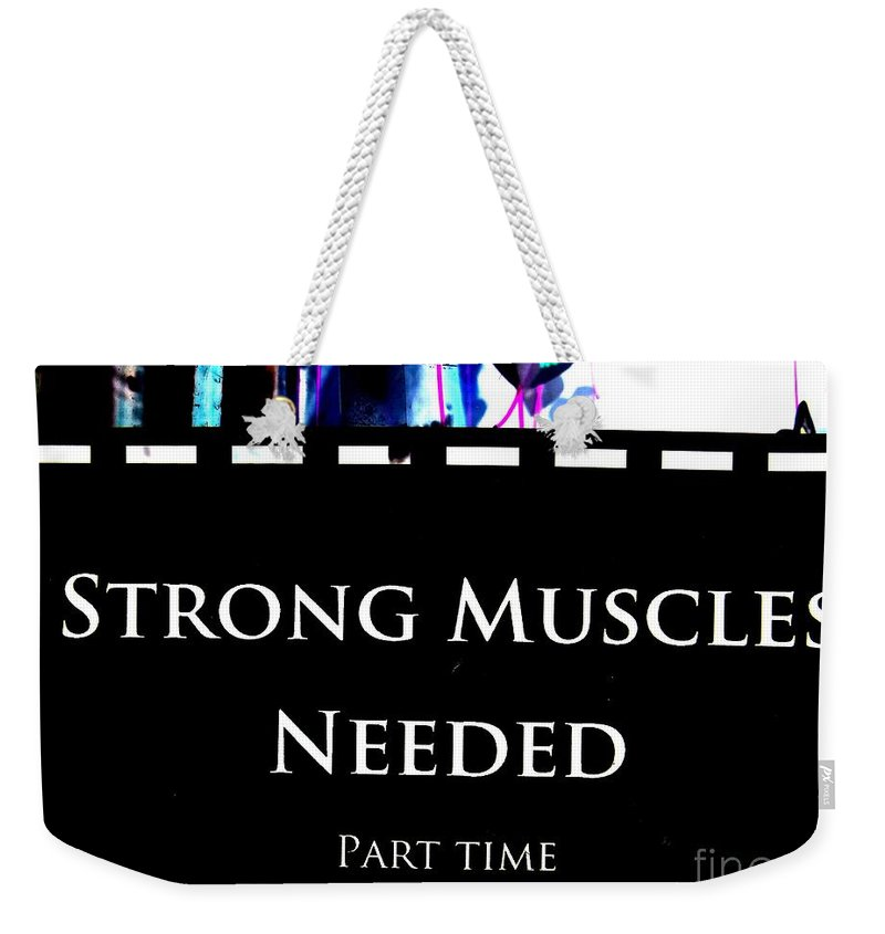 Sign Weekender Tote Bag featuring the photograph Part Time Muscle by Ed Weidman