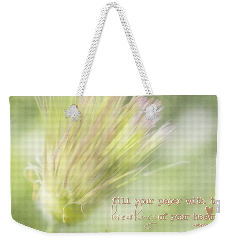 Jordan Blackstone Weekender Tote Bag featuring the photograph The Breathings Of Your Heart - Inspirational Art By Jordan Blackstone by Jordan Blackstone