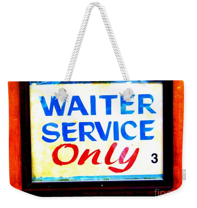 Sign Weekender Tote Bag featuring the photograph Waiter Service Only by Ed Weidman