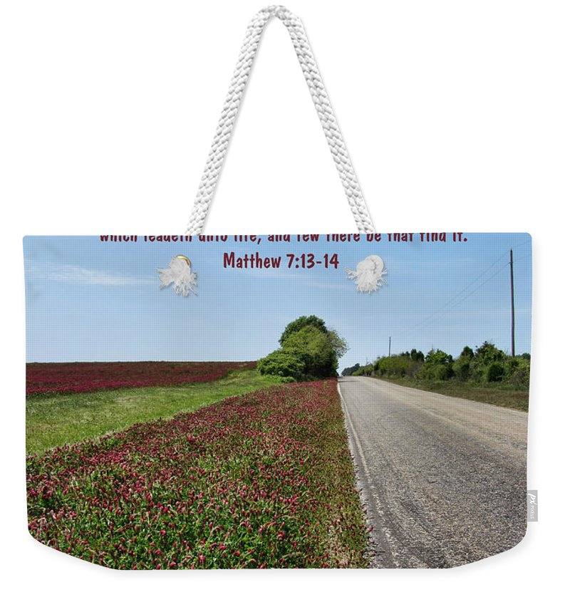 Bible Verses Weekender Tote Bag featuring the photograph Narrow Is The Way by Kathy Clark