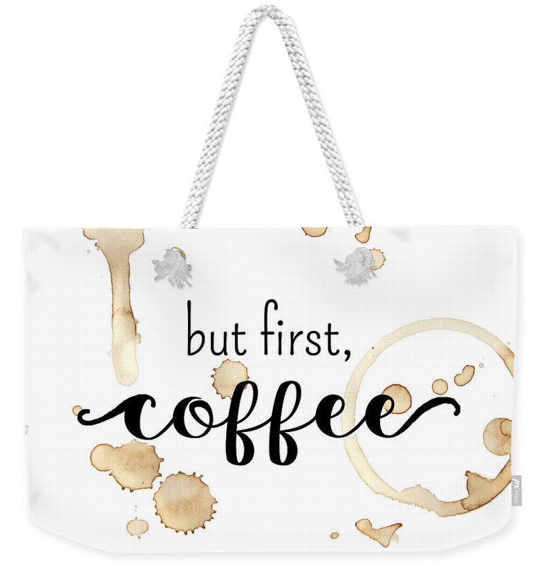 Coffee Weekender Tote Bag featuring the digital art But First Coffee by Michelle Eshleman