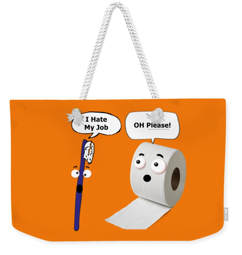Toothbrush Weekender Tote Bag featuring the digital art I Hate My Job by T Shirts R Us -
