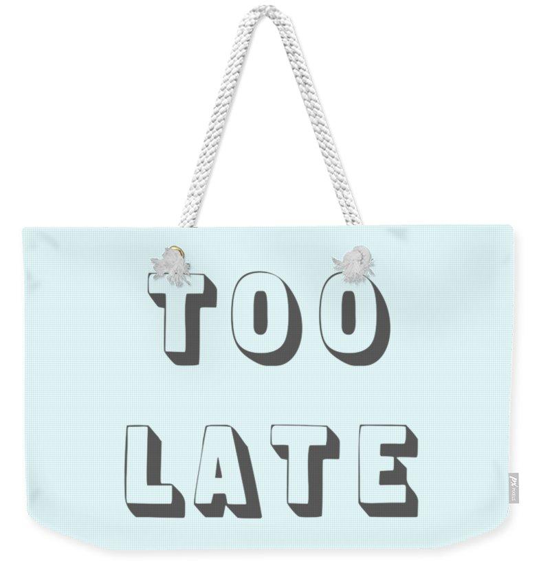 Word Art Weekender Tote Bag featuring the digital art Its Not Too Late by Cortney Herron