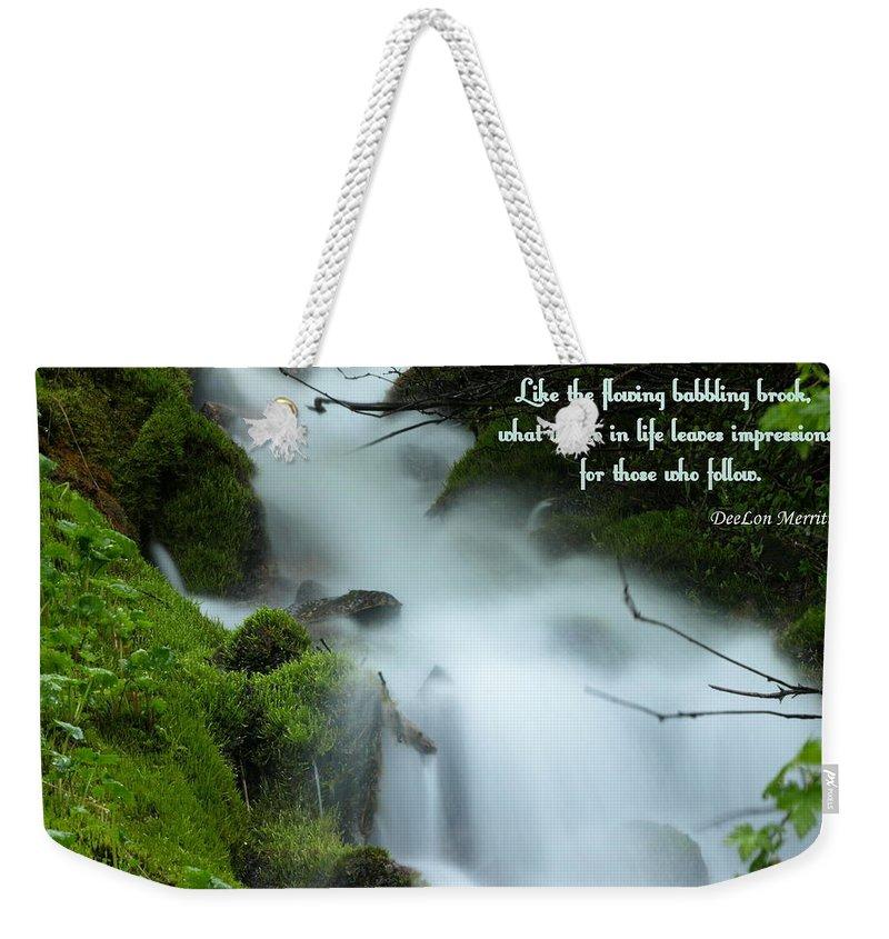 Water Weekender Tote Bag featuring the photograph Like The Flowing Babbling Brook... by DeeLon Merritt
