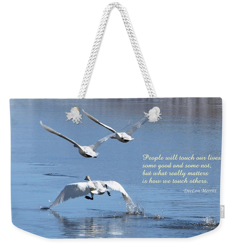 Birds Weekender Tote Bag featuring the photograph People Will Touch Our Lives... by DeeLon Merritt