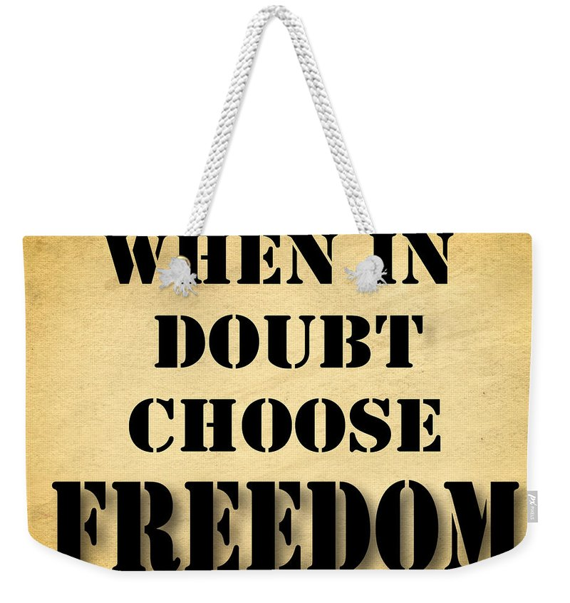 When In Doubt Choose Freedom Pop Art Quotes Weekender Tote Bag For