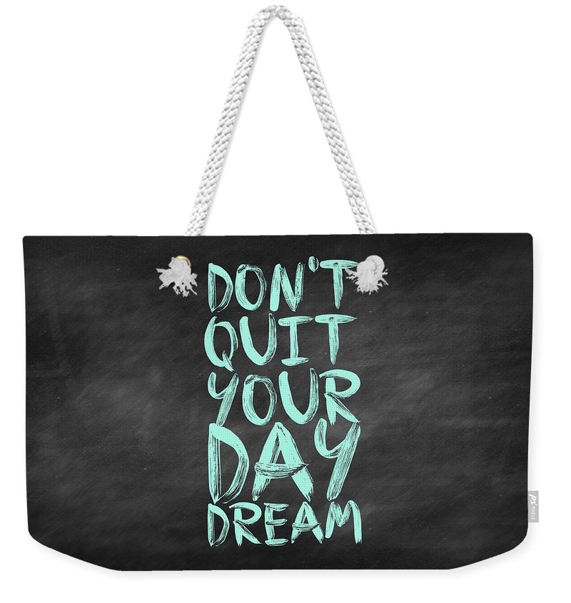 Inspirational Quote Weekender Tote Bag featuring the digital art Don't Quite Your Day Dream Inspirational Quotes Poster by Lab No 4
