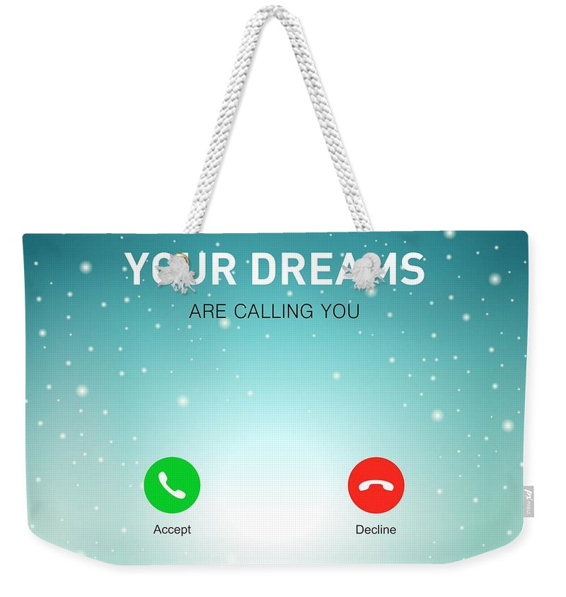 Motivational Quote Weekender Tote Bag featuring the digital art Your Dreams Are Calling You Motivating Quotes poster by Lab No 4