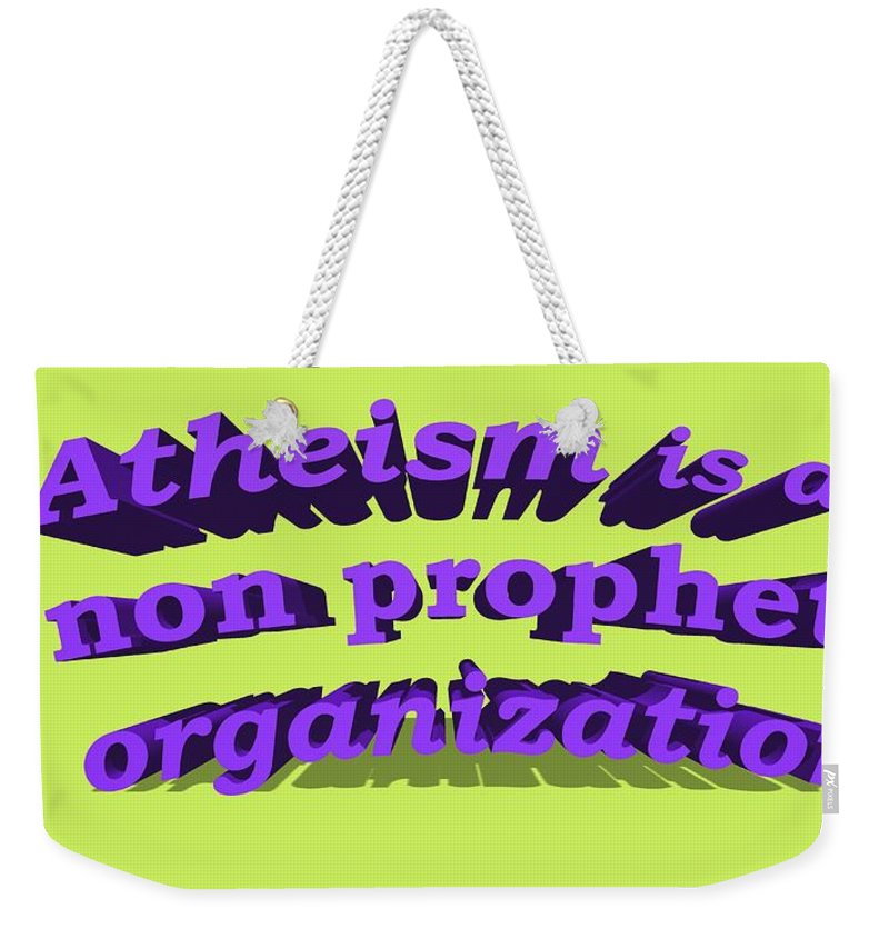 Atheism Is A Non Prophet Organization Weekender Tote Bag featuring the digital art Atheism Is A Non Prophet Organization by Ilan Rosen