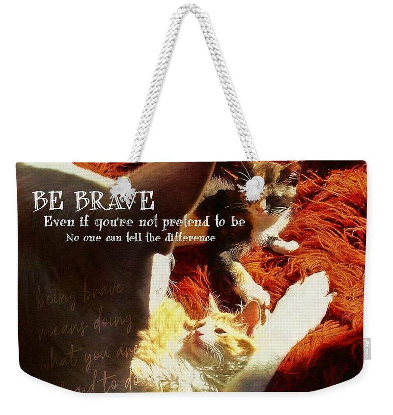 Dog Weekender Tote Bag featuring the photograph Be Brave Quote by JAMART Photography