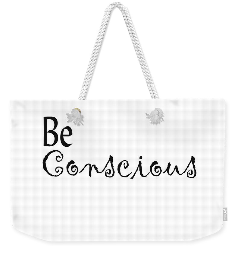 Conscious Weekender Tote Bag featuring the digital art Be Conscious by Kerri Mortenson
