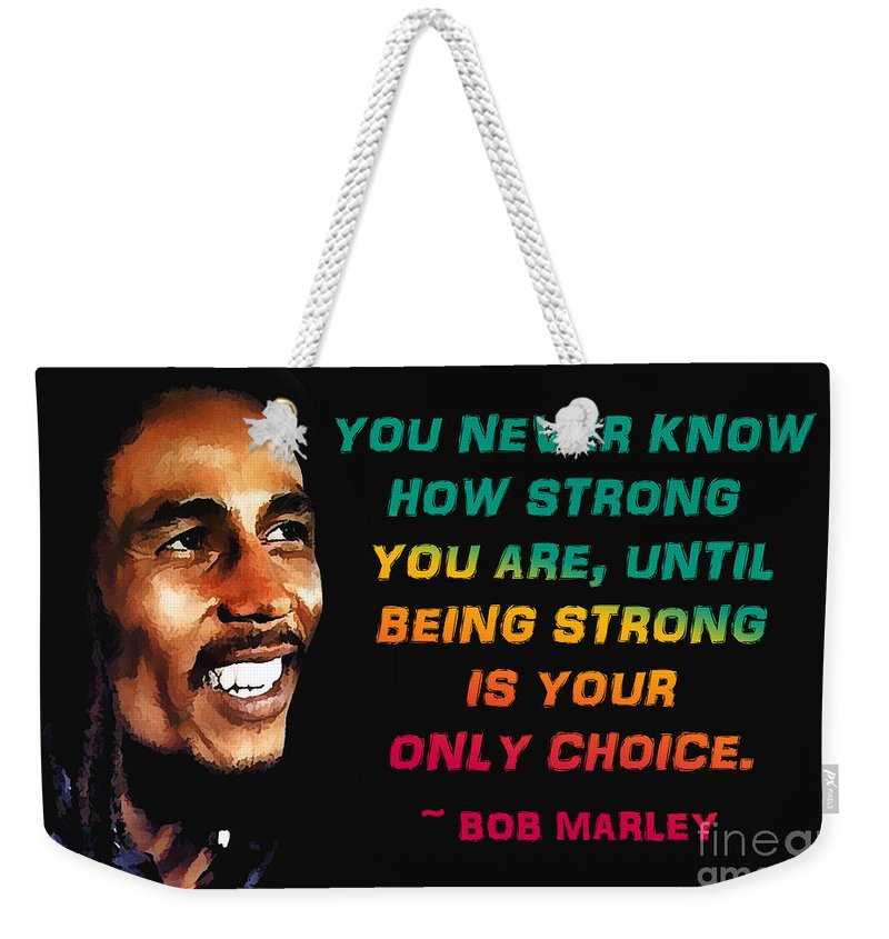 You Never Know How Strong Weekender Tote Bag featuring the photograph Bob Marley Quote by Mim White