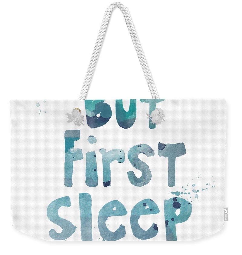 Sleep Weekender Tote Bag featuring the painting But First Sleep by Linda Woods
