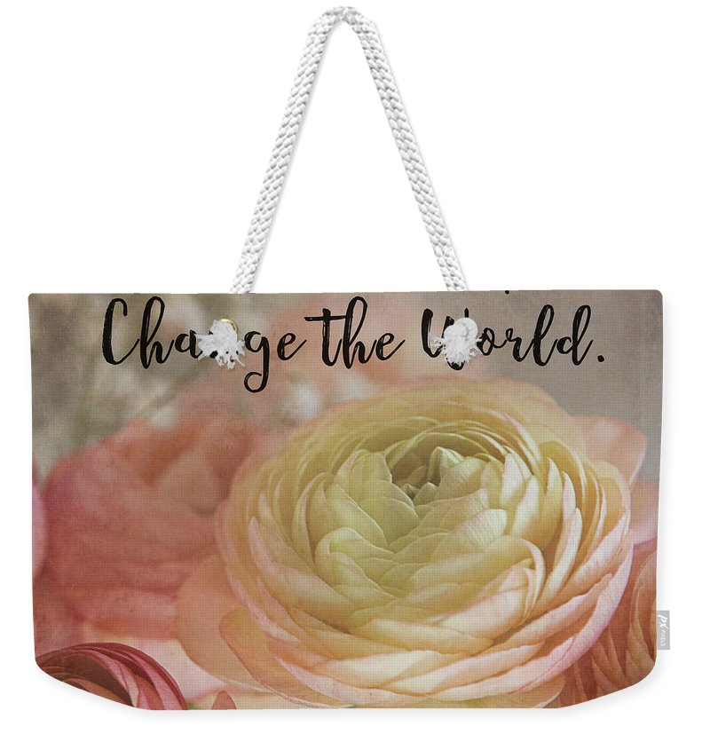Ranunculus Weekender Tote Bag featuring the photograph Change The World by Teresa Wilson