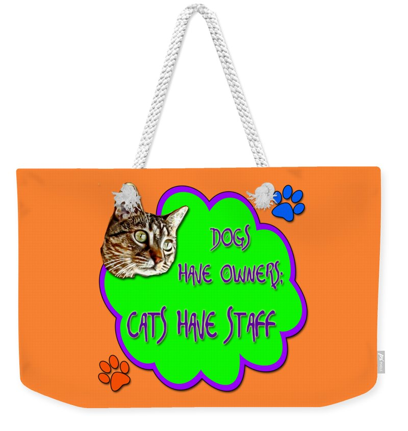 Dogs Weekender Tote Bag featuring the digital art Dogs Have Owners Cats Have Staff by David G Paul