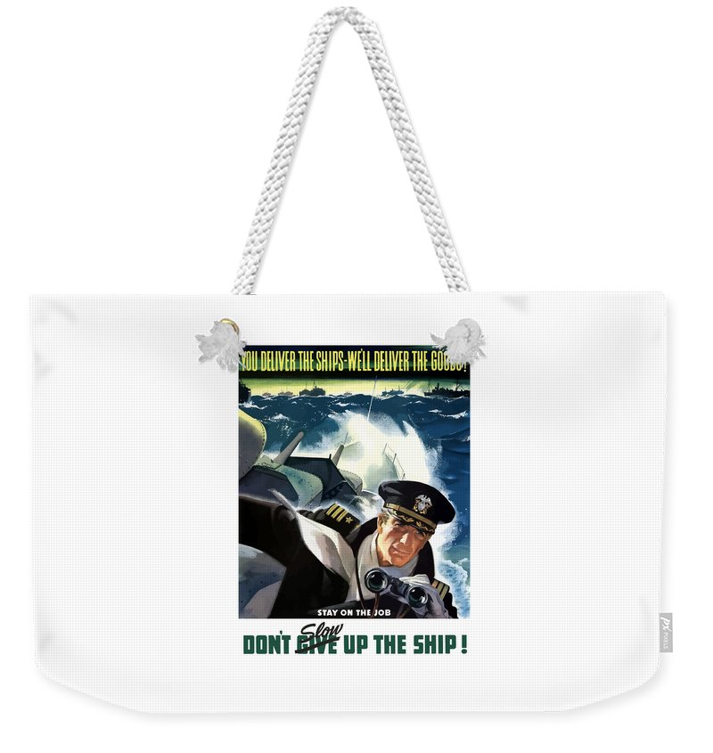 Navy Weekender Tote Bag featuring the painting Don't Slow Up The Ship - Ww2 by War Is Hell Store