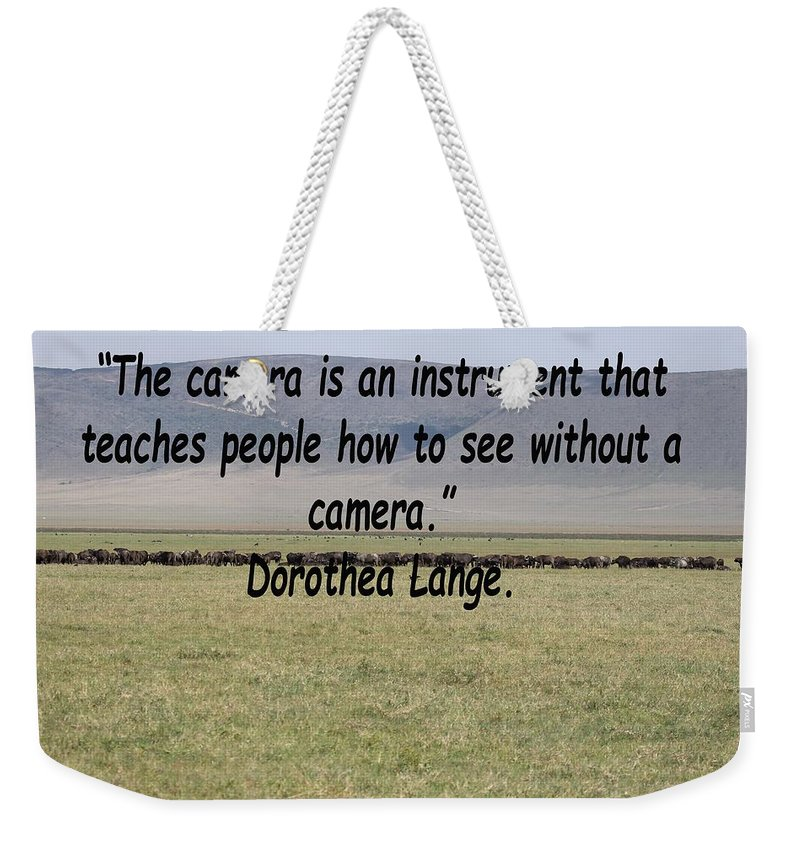Dorothea Lange Weekender Tote Bag featuring the photograph Dorothea Lange Quote by Tony Murtagh