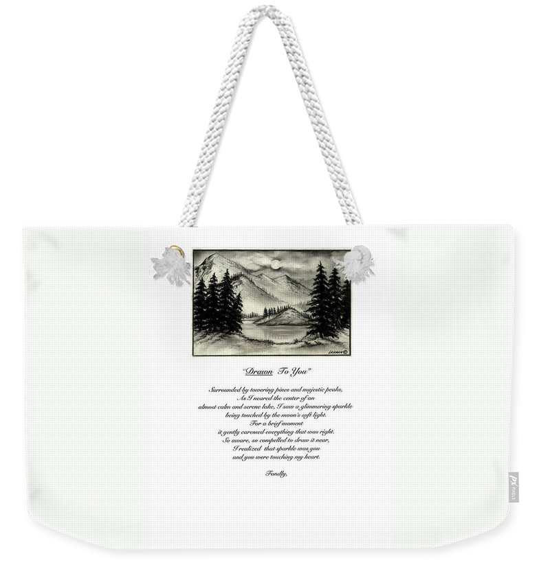 Romantic Poem And Drawing Weekender Tote Bag featuring the drawing Drawn To You by Larry Lehman