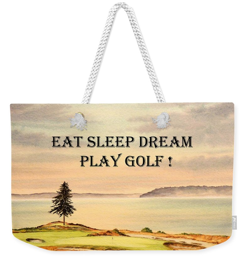 Eat Sleep Dream Play Golf Weekender Tote Bag featuring the painting Eat Sleep Dream Play Golf - Chambers Bay by Bill Holkham
